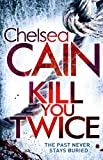Kill You Twice by Chelsea Cain front cover