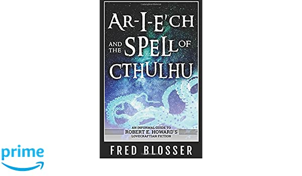 ar i e ch and the spell of cthulhu an informal guide to r e howards lovecraftian fiction