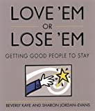 Love 'Em or Lose 'Em, Beverly L. Kaye and Sharon Jordan-Evans, 1576750736