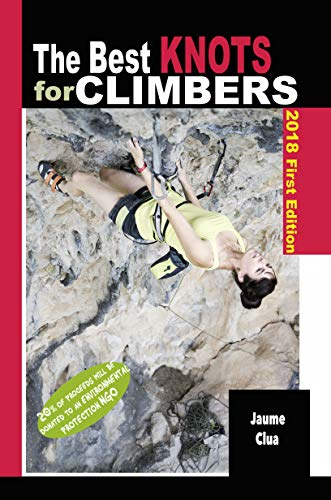The best knots for climbers: The essential, reliable and trusted knots every climber should know por Clua Felip, Jaume