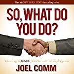 So What Do You Do: Discovering the Genius Next Door with One Simple Question | Joel Comm
