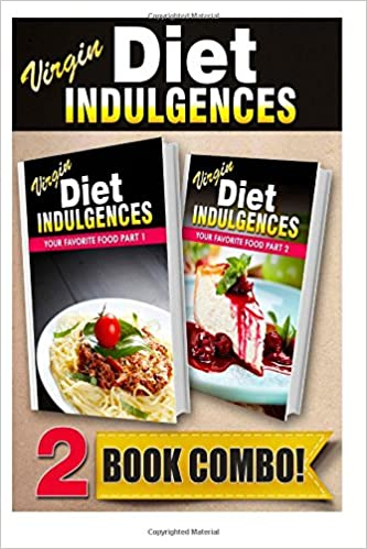 Your Favorite Food Part 1 and Your Favorite Food Part 2: 2 Book Combo (Virgin Diet Indulgences)