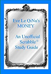 Eve Le QiNu's Money: An Unofficial Scrabble Study Guide (Eve Le QiNu's Unofficial Scrabble Study Guildes Book 3)