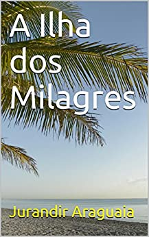 A Ilha dos Milagres por [Araguaia, Jurandir]