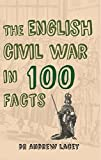 img - for The English Civil War in 100 Facts book / textbook / text book