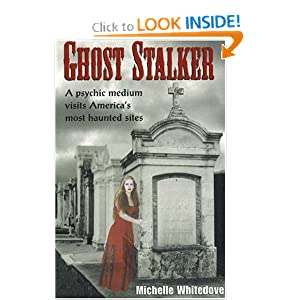 Ghost Stalker: A Psychic Medium Visits America's Most Haunted Sites Michell Whitedove
