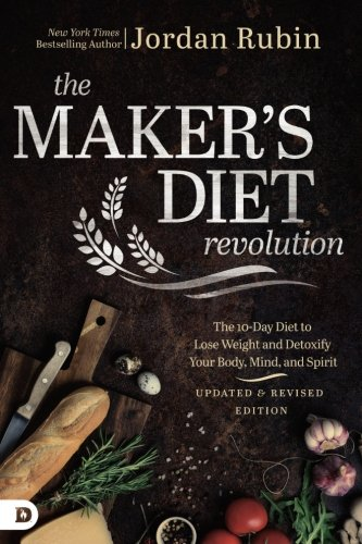 The Maker's Diet Revolution: The 10 Day Diet to Lose Weight and Detoxify Your Body, Mind, and Spirit (The Makers Diet)