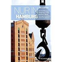 Nur in Hamburg - Ein Reiseführer zu einzigartigen Orten, geheimen Plätzen und ungewöhnlichen Sehenswürdigkeiten
