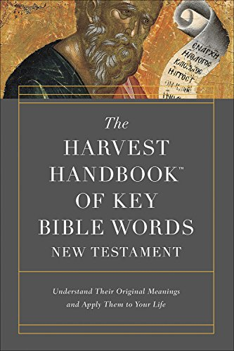 The Harvest Handbook of Key Bible Words New Testament: Understand Their Original Meanings and Apply Them to Your Life