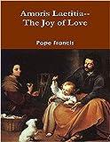 Amoris Laetitia--the Joy of Love