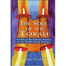 The Soul of the Torah: Insights of the Chasidic Masters on the Weekly Torah Portions by Victor Cohen (2001-02-28)