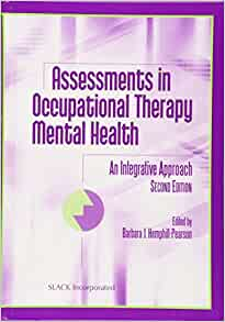 Assessments In Occupational Therapy Mental Health An Integrative Approach 9781556427732 Medicine Health Science Books Amazon Com
