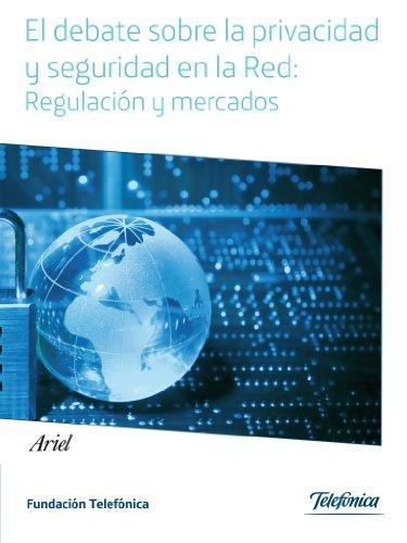 el-debate-sobre-la-privacidad-y-seguridad-en-la-red-regulacion-y-mercados-cuadernos-fundacion-telefo
