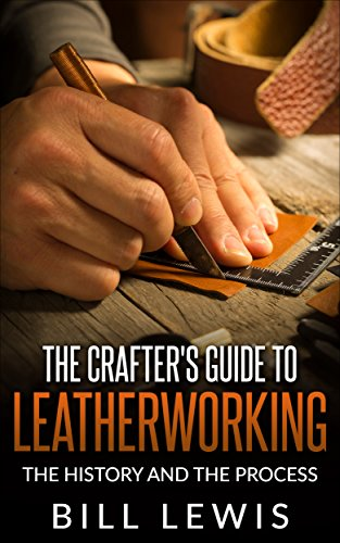 the-crafters-guide-to-leatherworking-the-history-and-the-process-lewis-hobby-series