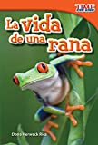 Teacher Created Materials - TIME For Kids Informational Text: La vida de una rana (A Frog's Life) - Grade 1 - Guided Reading Level E (Time for Kids Nonfiction Readers: Level 1.5) (Spanish Edition)