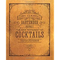 The Curious Bartender Volume II: The New Testament of Cocktails: 2