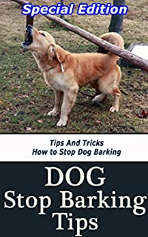 dog stop barking tips tips and tricks how to stop dog barking kindle