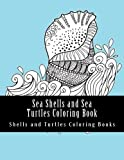 Sea Shells and Sea Turtles Coloring Book: Simple Large One Sided Stress Relieving, Relaxing Sea Shells & Turtles Coloring Book For Grownups and ... Fish, Sea Scenes, Ocean Life Coloring Book)
