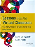 Lessons from the Online Classroom : The Realities of Online Teaching, Palloff, Rena M. and Pratt, Keith, 1118123735