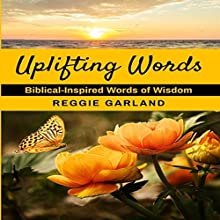 Uplifting Words: Biblical-Inspired Words of Wisdom Audiobook by Reggie Garland Narrated by John H Fehskens