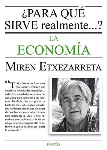 Descargar Libro ¿para Qué Sirve Realmente La Economía? Miren Etxezarreta