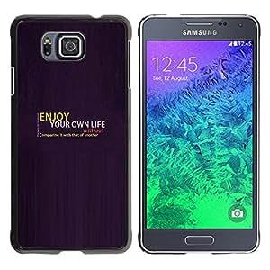 // PHONE CASE GIFT // Duro Estuche protector PC Cáscara Plástico Carcasa Funda Hard Protective Case for Samsung ALPHA G850 / Disfruta de tu vida /
