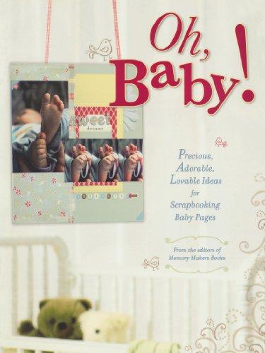 Oh, Baby!: Precious, Adorable, Lovable Ideas For Scrapbooking Baby (Baby Scrapbooking Ideas)