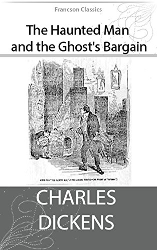 The Haunted Man and the Ghosts Bargain (Illustrated) (Christmas Books by Charles Dickens Book 5)