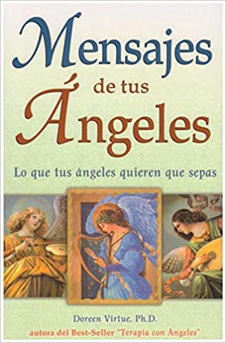 Mensajes De Tus Angeles Messages From Your Angels Lo Que Tu