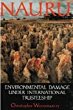 Nauru : Environmental Devastation under International Trusteeship, Weeramantry, Christopher, 0195532899