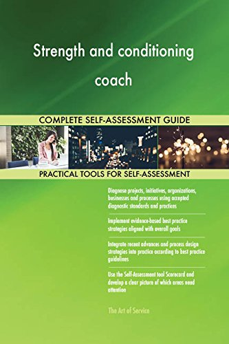 Strength and conditioning coach All-Inclusive Self-Assessment - More than 680 Success Criteria, Instant Visual Insights, Comprehensive Spreadsheet Dashboard, Auto-Prioritized for Quick Results