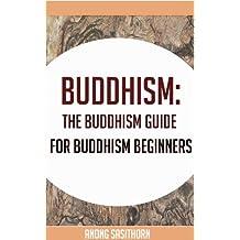 Buddhism: The Buddhism guide for Buddhism beginners (buddhism, buddhism book, buddha, buddhism for beginners,buddhist)