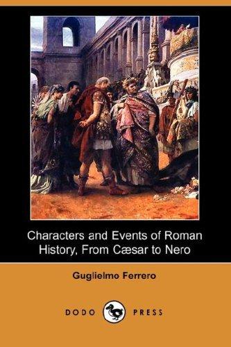 Characters and Events of Roman History, from Caesar to Nero (Dodo Press) by Guglielmo Ferrero (2007-05-01)