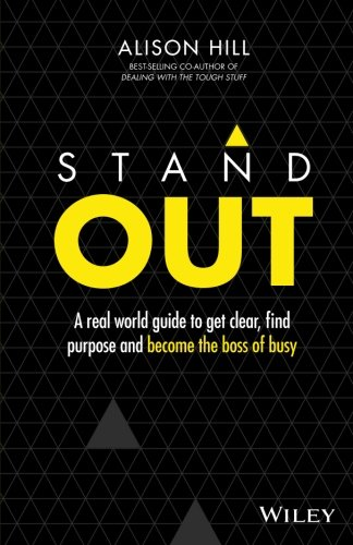 Stand Out: A Real World Guide to Get Clear, Find Purpose and Become the Boss of Busy
