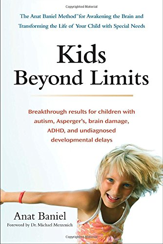 Kids Beyond Limits: The Anat Baniel Method for Awakening the Brain and Transforming the Life of Your  Child With Special