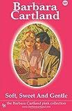 107. Soft, Sweet and Gentle, Barbara Cartland, 1499536003