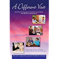A Different Visit: Activities for Caregivers and their Loved Ones with Memory Impairments...