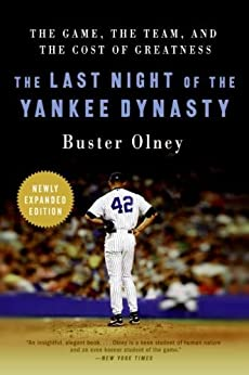 The Last Night of the Yankee Dynasty: The Game, the Team, and the Cost of Greatness by [Olney, Buster]