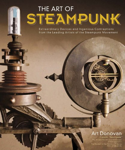 Art of Steampunk, The: Extraordinary Devices and Ingenious Contraptions from the Leading Artists of the Steampunk… 3