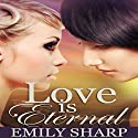 Love Is Eternal: A Lesbian Romance Audiobook by Emily Sharp Narrated by Lori Prince