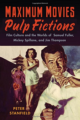 Download Maximum Movies―Pulp Fictions: Film Culture and the Worlds of Samuel Fuller, Mickey Spillane, and Jim Thompson pdf