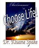 Choose Life!: How to quit Dying to Yourself and Start Living Abundantly (Rightly Dividing) (Volume 4)