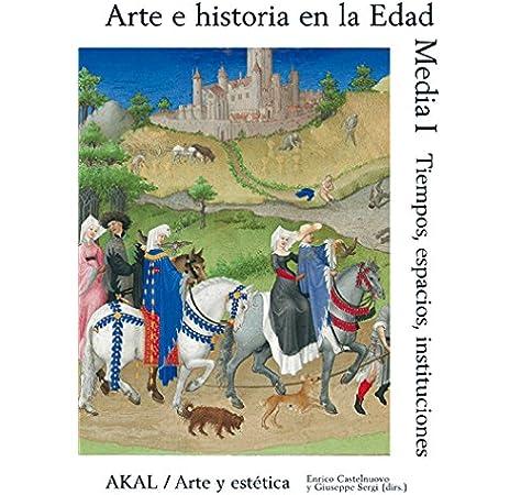 Arte e historia en la Edad Media I: Tiempo, espacio, instituciones Arte y estética: Amazon.es: Castelnuovo, Enrico, Sergi, Giuseppe: Libros