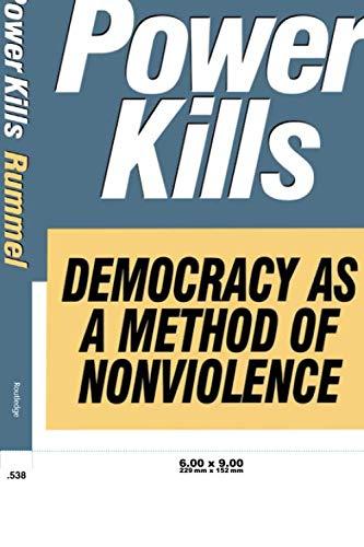 Power Kills (Democracy as a Method of Nonviolence)