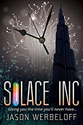 Solace Inc: Giving you the time you'll never have... (The Solace Pill Trilogy Book 1)