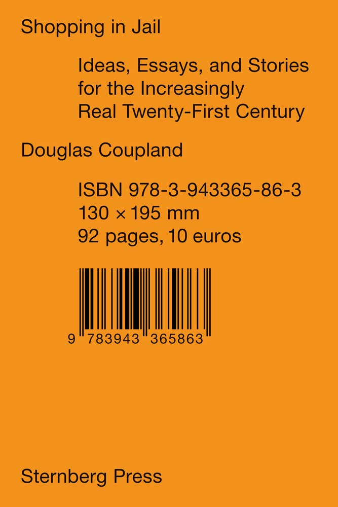 Shopping In Jail  Ideas Essays And Stories For The Increasingly Real Twenty First Century  Sternberg Press