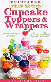 Printable Year-Round Cupcake Toppers and Wrappers by [Chadwick, Carla]