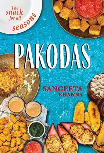 Pakodas: The Snack for all Seasons by Sangeeta Khanna