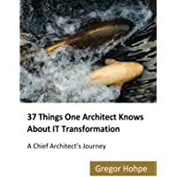 37 Things One Architect Knows About IT Transformation: A Chief Architect's Journey