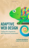 Adaptive Web Design: Crafting Rich Experiences with Progressive Enhancement Front Cover